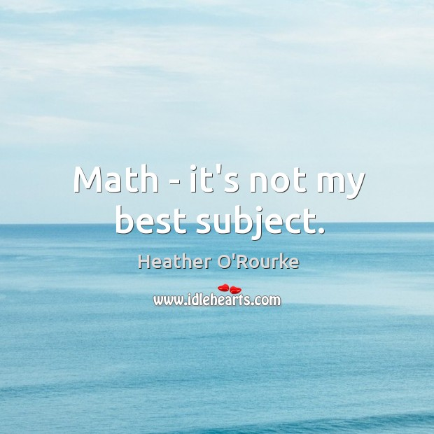 Math – it's not my best subject. Image