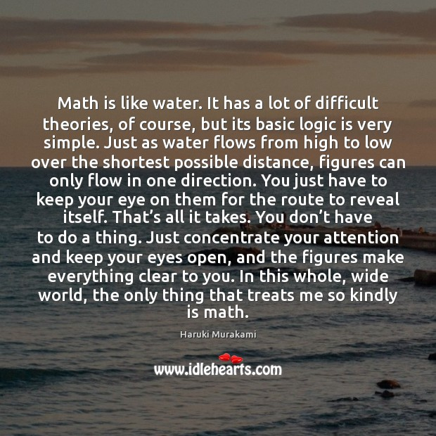 Math is like water. It has a lot of difficult theories, of Image