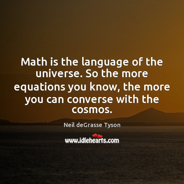 Math is the language of the universe. So the more equations you Neil deGrasse Tyson Picture Quote