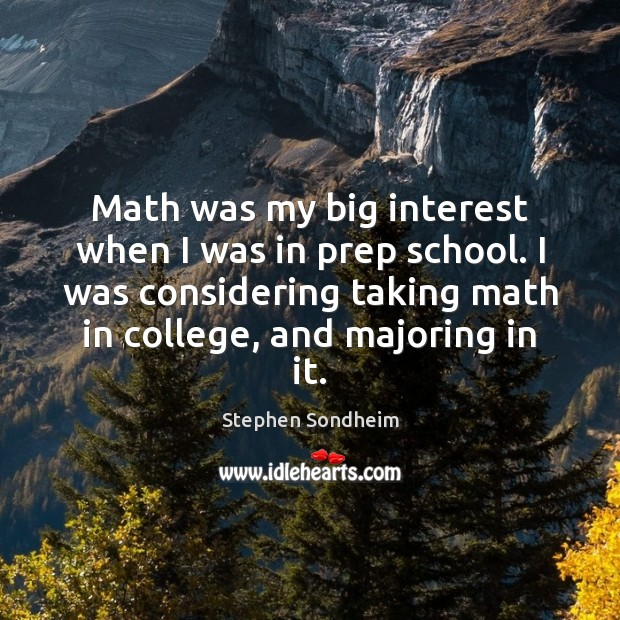 Math was my big interest when I was in prep school. I Image