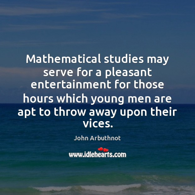 Mathematical studies may serve for a pleasant entertainment for those hours which Image
