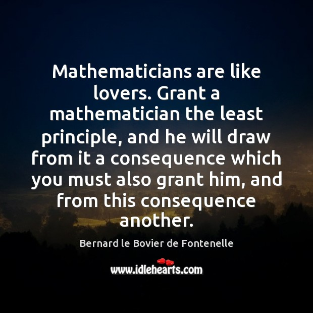Image, Mathematicians are like lovers. Grant a mathematician the least principle, and he