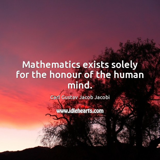 Image, Mathematics exists solely for the honour of the human mind.