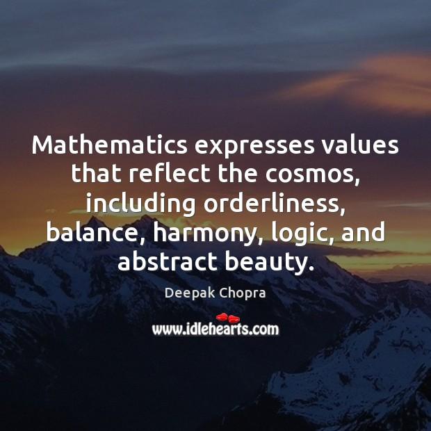 Image, Mathematics expresses values that reflect the cosmos, including orderliness, balance, harmony, logic,