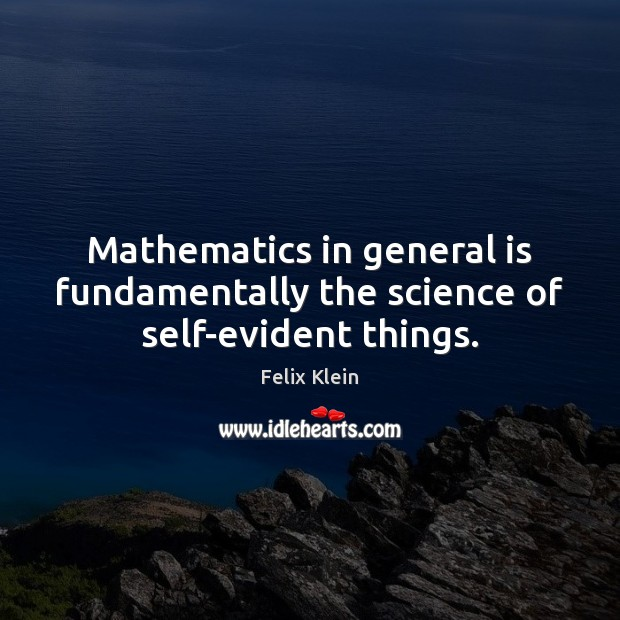 Mathematics in general is fundamentally the science of self-evident things. Image