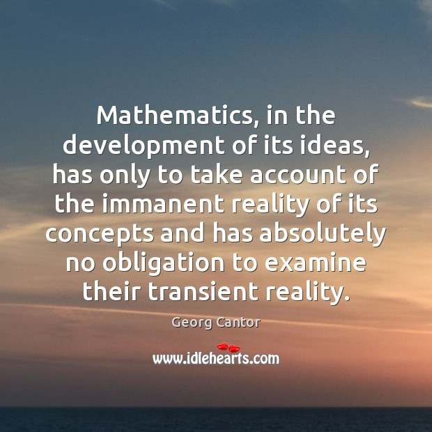 Mathematics, in the development of its ideas, has only to take account Image