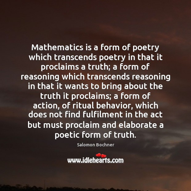 Mathematics is a form of poetry which transcends poetry in that it Behavior Quotes Image