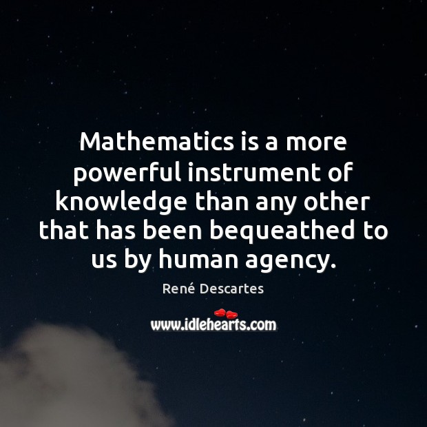 Mathematics is a more powerful instrument of knowledge than any other that René Descartes Picture Quote