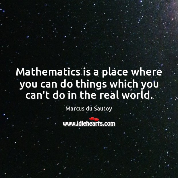 Mathematics is a place where you can do things which you can't do in the real world. Image