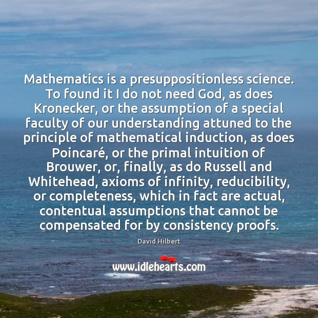 Mathematics is a presuppositionless science. To found it I do not need David Hilbert Picture Quote