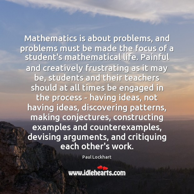 Mathematics is about problems, and problems must be made the focus of Student Quotes Image