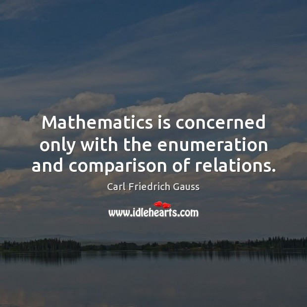 Image, Mathematics is concerned only with the enumeration and comparison of relations.