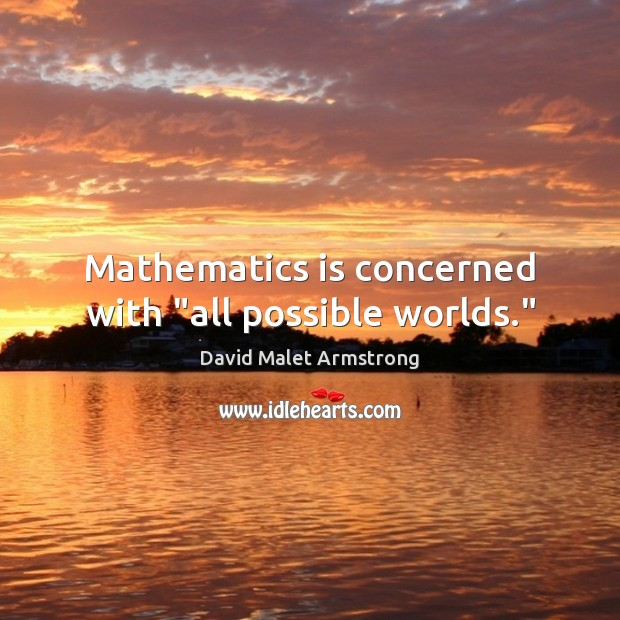 """Mathematics is concerned with """"all possible worlds."""" Image"""