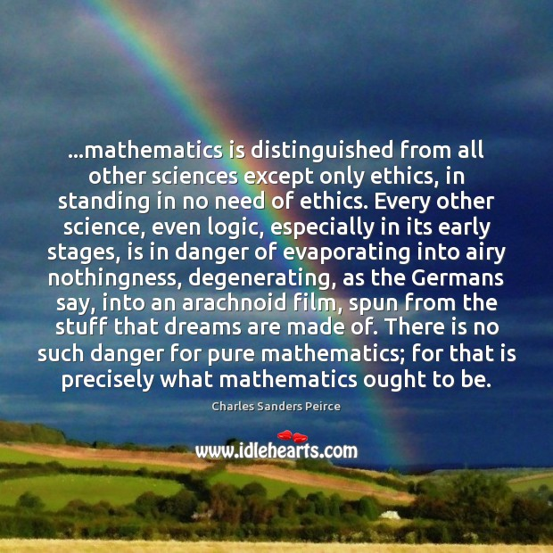 …mathematics is distinguished from all other sciences except only ethics, in standing Charles Sanders Peirce Picture Quote