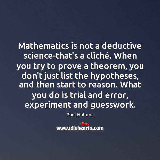 Mathematics is not a deductive science-that's a cliché. When you try to Image