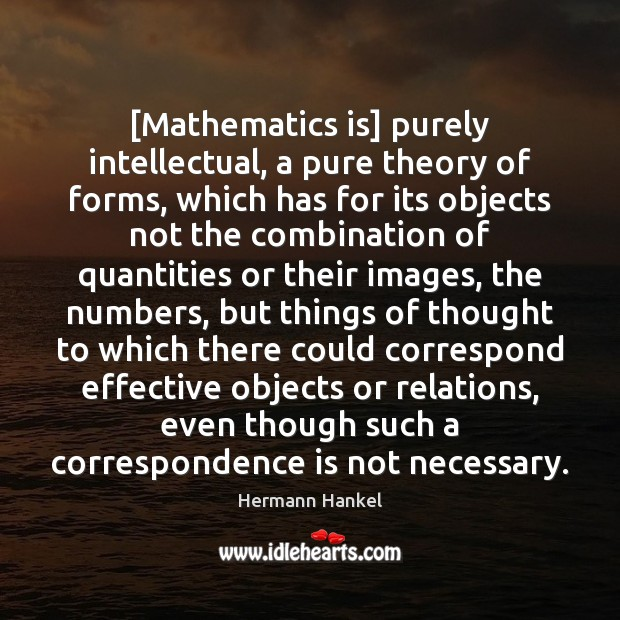 [Mathematics is] purely intellectual, a pure theory of forms, which has for Image