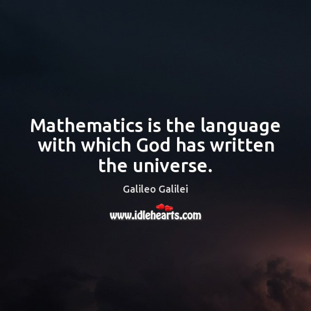 Image, Mathematics is the language with which God has written the universe.