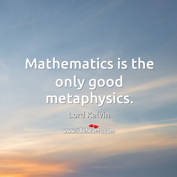 Image, Mathematics is the only good metaphysics.