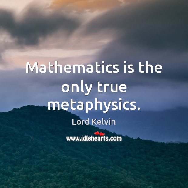 Image, Mathematics is the only true metaphysics.