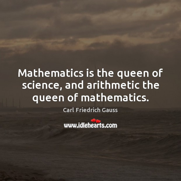 Image, Mathematics is the queen of science, and arithmetic the queen of mathematics.