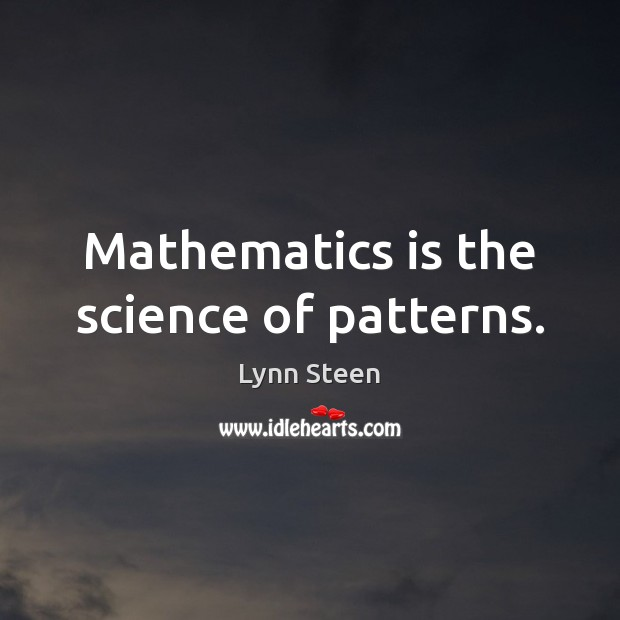 Mathematics is the science of patterns. Image
