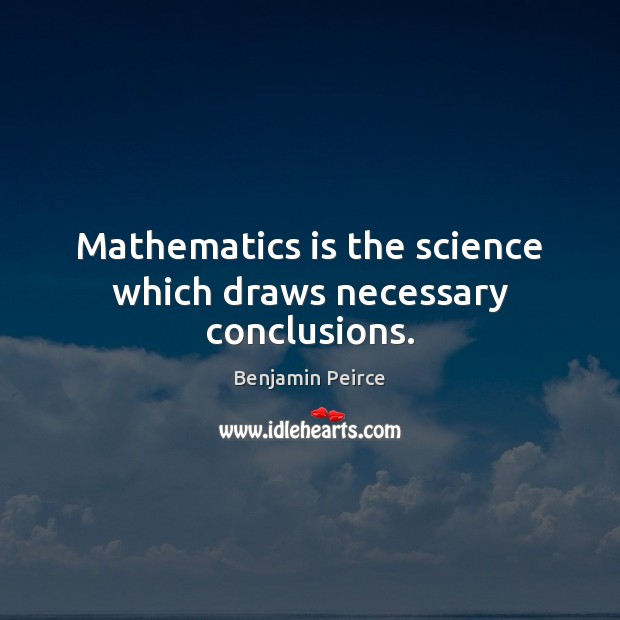 Image, Mathematics is the science which draws necessary conclusions.