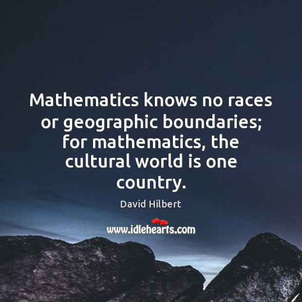 Mathematics knows no races or geographic boundaries; for mathematics, the cultural world David Hilbert Picture Quote