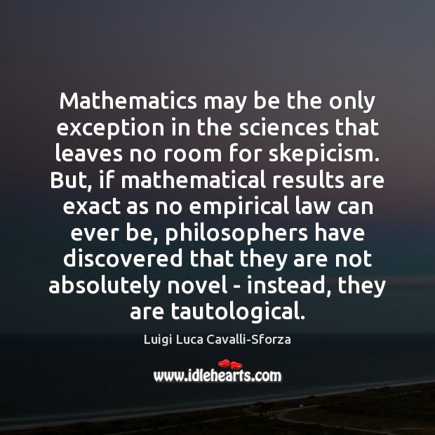 Mathematics may be the only exception in the sciences that leaves no Image