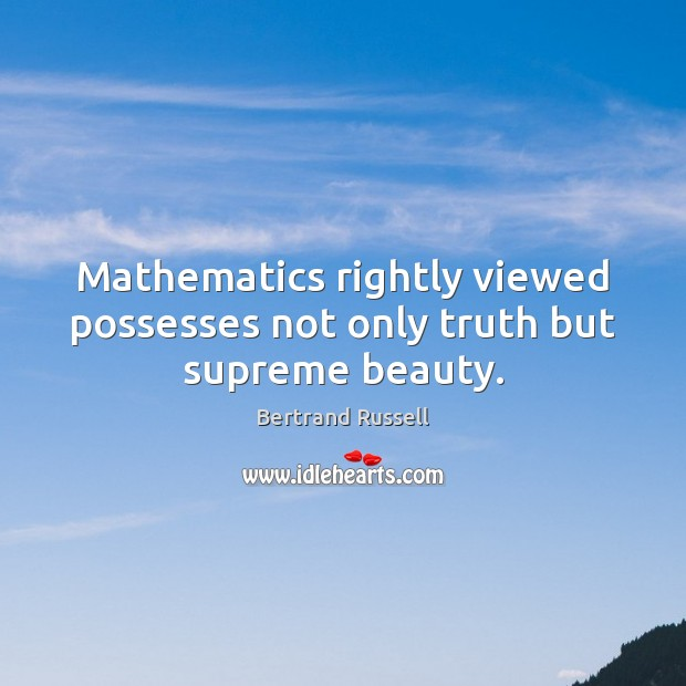 Mathematics rightly viewed possesses not only truth but supreme beauty. Image