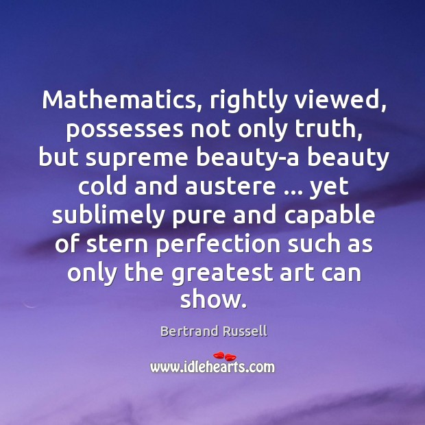 Mathematics, rightly viewed, possesses not only truth, but supreme beauty-a beauty cold Image