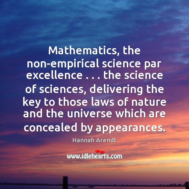 Mathematics, the non-empirical science par excellence . . . the science of sciences, delivering the Image