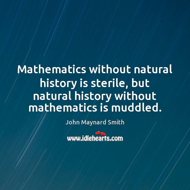 Mathematics without natural history is sterile, but natural history without mathematics is Image