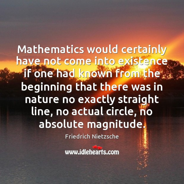 Mathematics would certainly have not come into existence if one had known Image