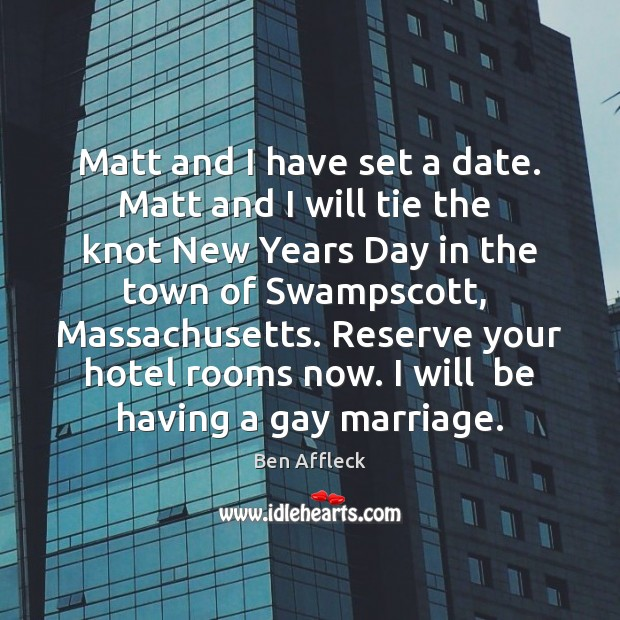 Matt and I have set a date. Matt and I will tie Image