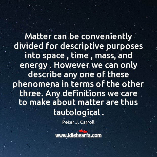 Matter can be conveniently divided for descriptive purposes into space , time , mass, Image