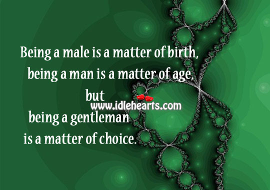 Being A Man Is A Matter Of Birth.
