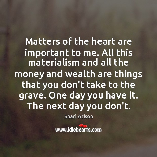 Matters of the heart are important to me. All this materialism and Shari Arison Picture Quote