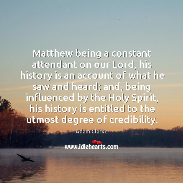 Image, Matthew being a constant attendant on our lord, his history is an account of what he saw and heard;