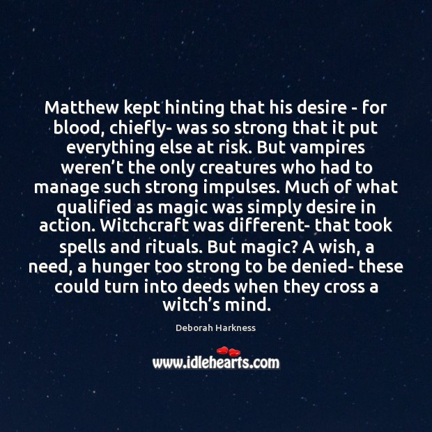 Matthew kept hinting that his desire – for blood, chiefly- was so Image