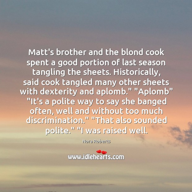 Matt's brother and the blond cook spent a good portion of last Image