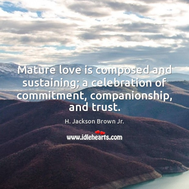 Image, Mature love is composed and sustaining; a celebration of commitment, companionship, and