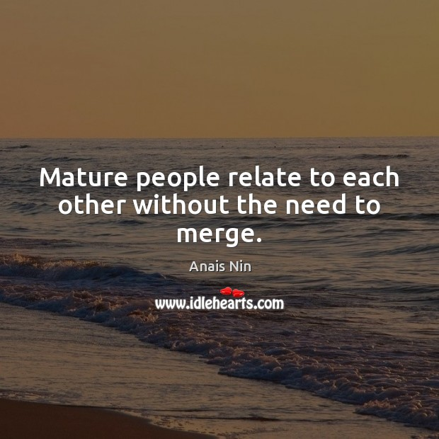 Mature people relate to each other without the need to merge. Image