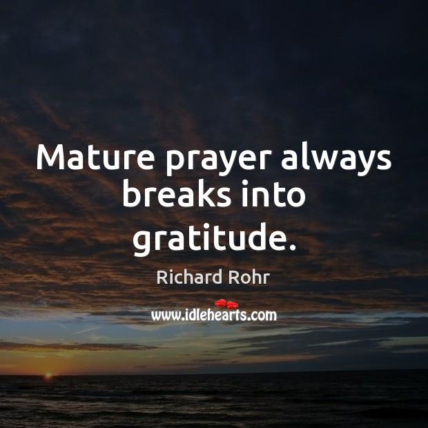Mature prayer always breaks into gratitude. Richard Rohr Picture Quote