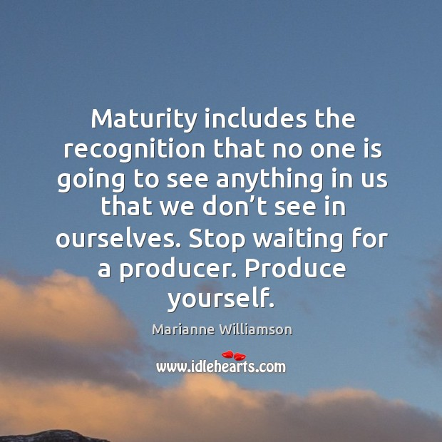 Image, Maturity includes the recognition that no one is going to see anything in us