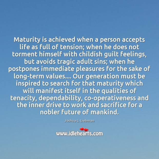 Maturity is achieved when a person accepts life as full of tension; Maturity Quotes Image