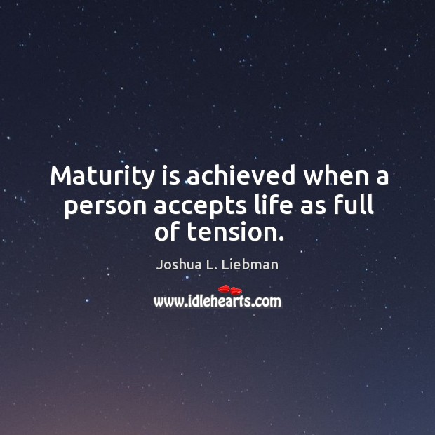 Image, Maturity is achieved when a person accepts life as full of tension.
