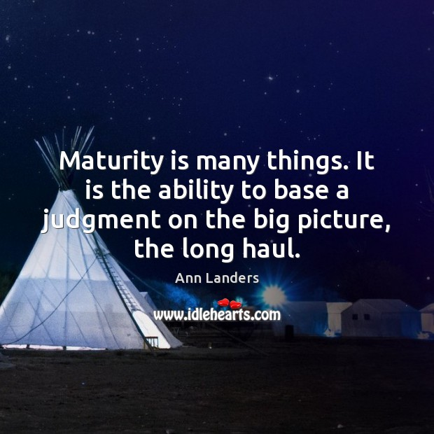 Maturity is many things. It is the ability to base a judgment Maturity Quotes Image