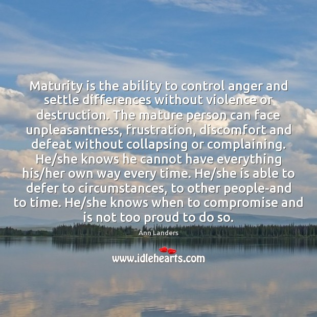 Maturity is the ability to control anger and settle differences without violence Maturity Quotes Image