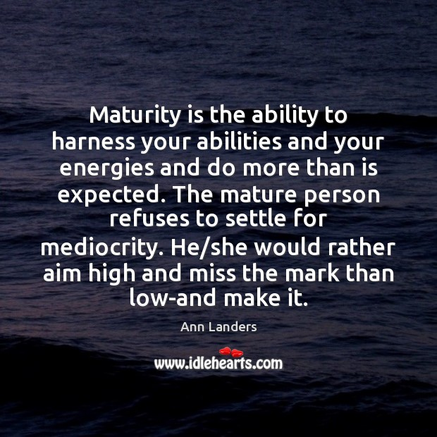 Image, Maturity is the ability to harness your abilities and your energies and