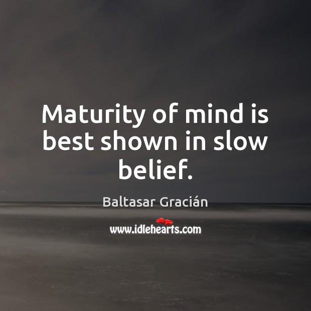 Image, Maturity of mind is best shown in slow belief.